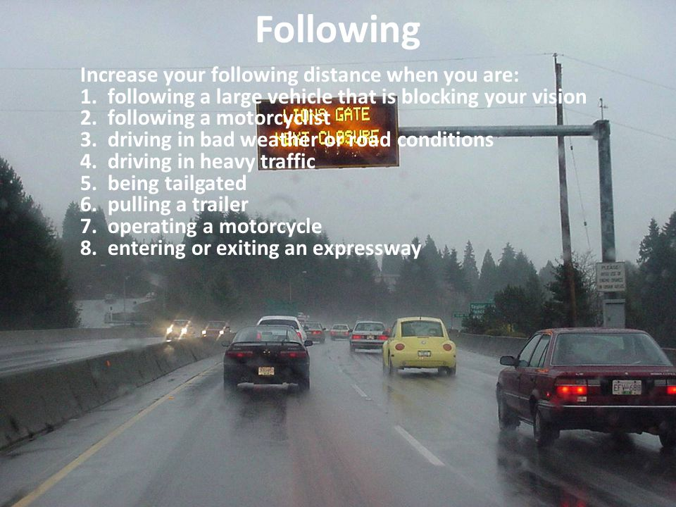 Following Increase your following distance when you are: