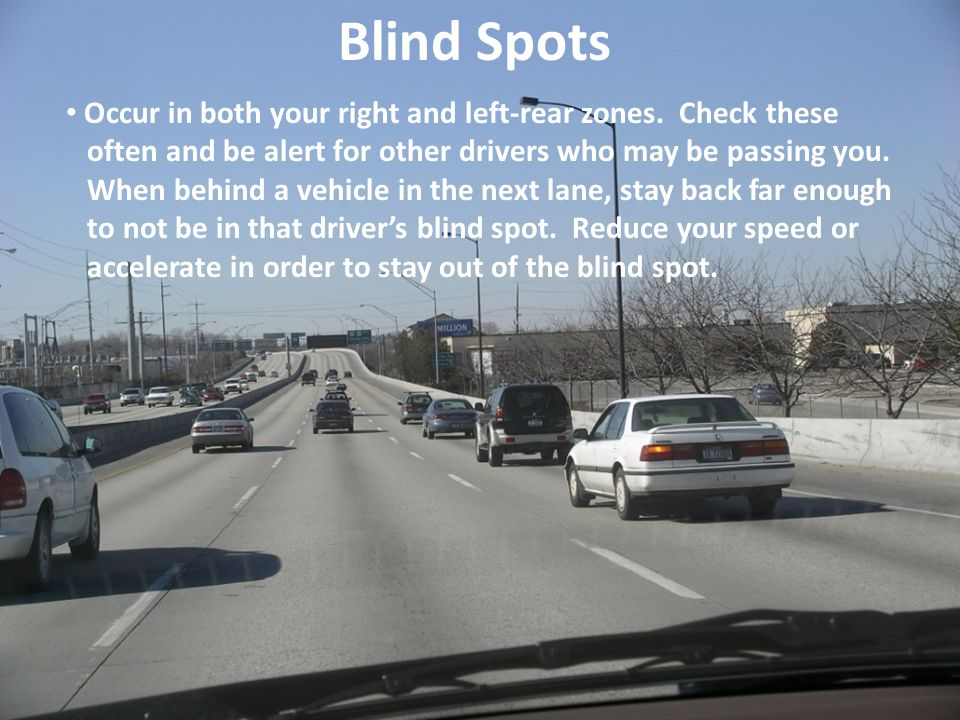 Blind Spots Occur in both your right and left-rear zones. Check these