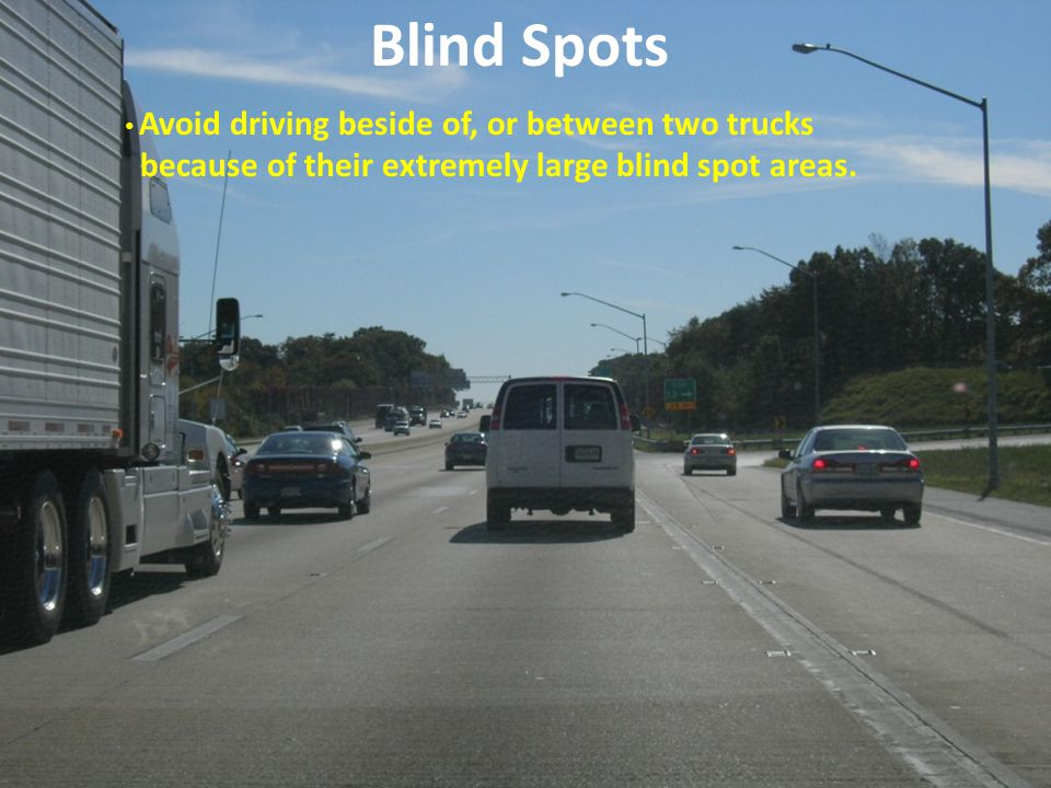 Blind Spots because of their extremely large blind spot areas.