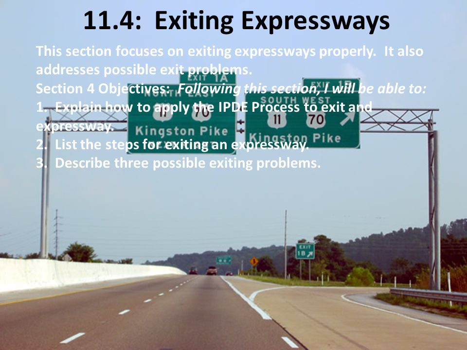11.4: Exiting Expressways This section focuses on exiting expressways properly. It also addresses possible exit problems.