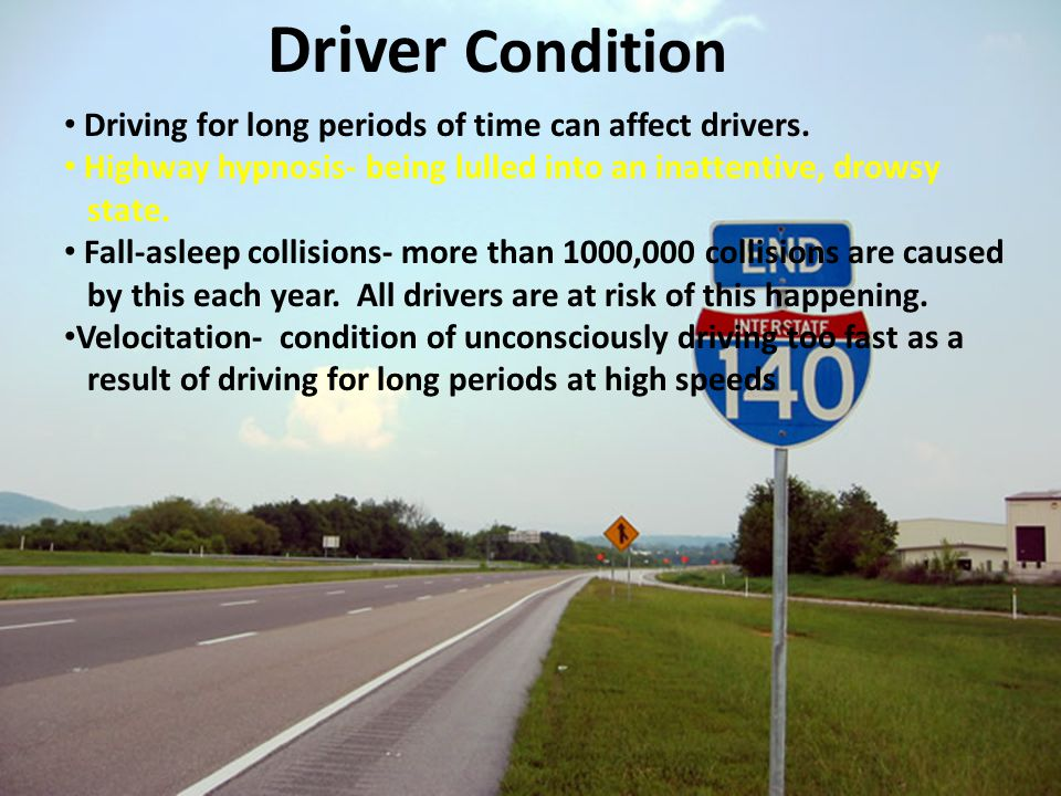 Driver Condition Driving for long periods of time can affect drivers.