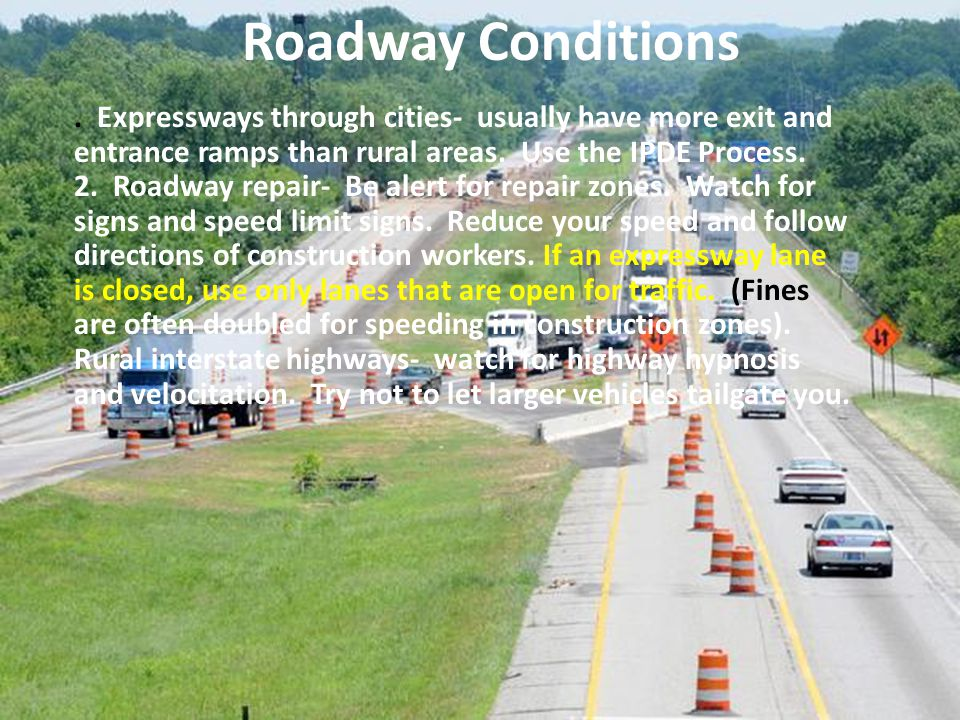 Roadway Conditions . Expressways through cities- usually have more exit and entrance ramps than rural areas. Use the IPDE Process.