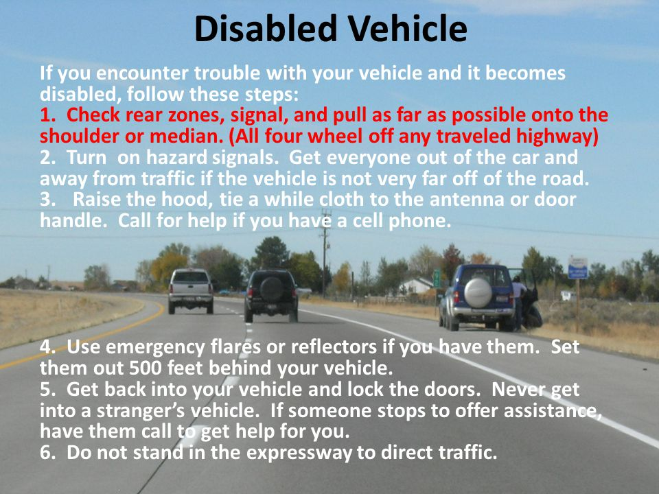 Disabled Vehicle If you encounter trouble with your vehicle and it becomes disabled, follow these steps: