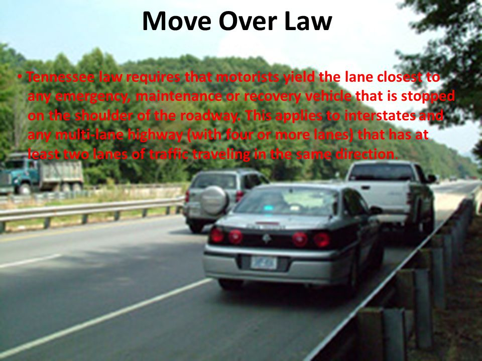 Move Over Law Tennessee law requires that motorists yield the lane closest to. any emergency, maintenance or recovery vehicle that is stopped.