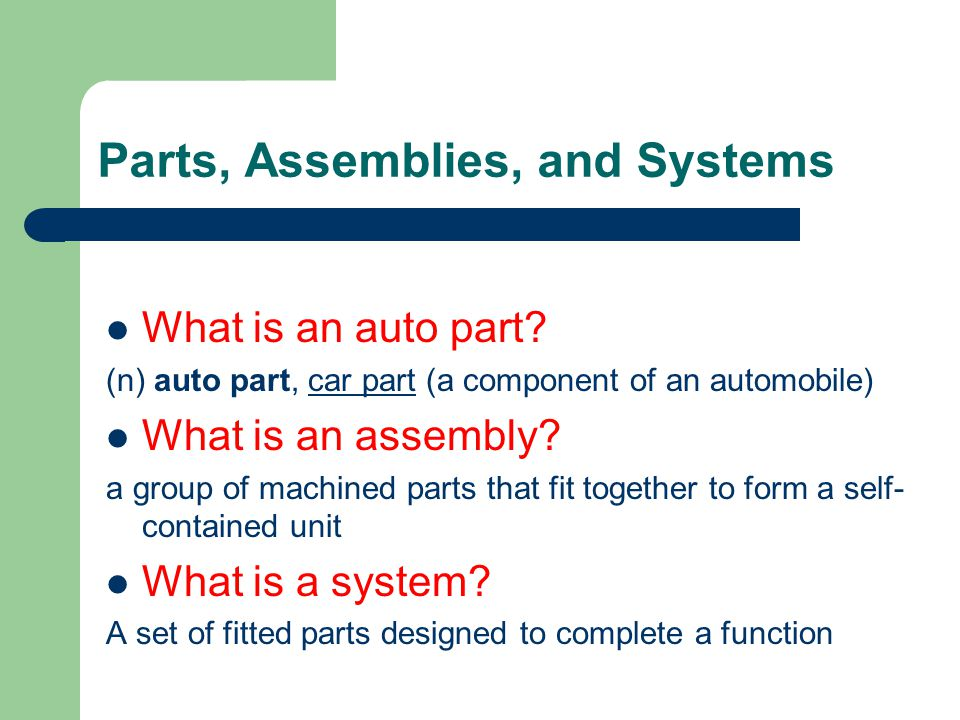 Parts, Assemblies, and Systems