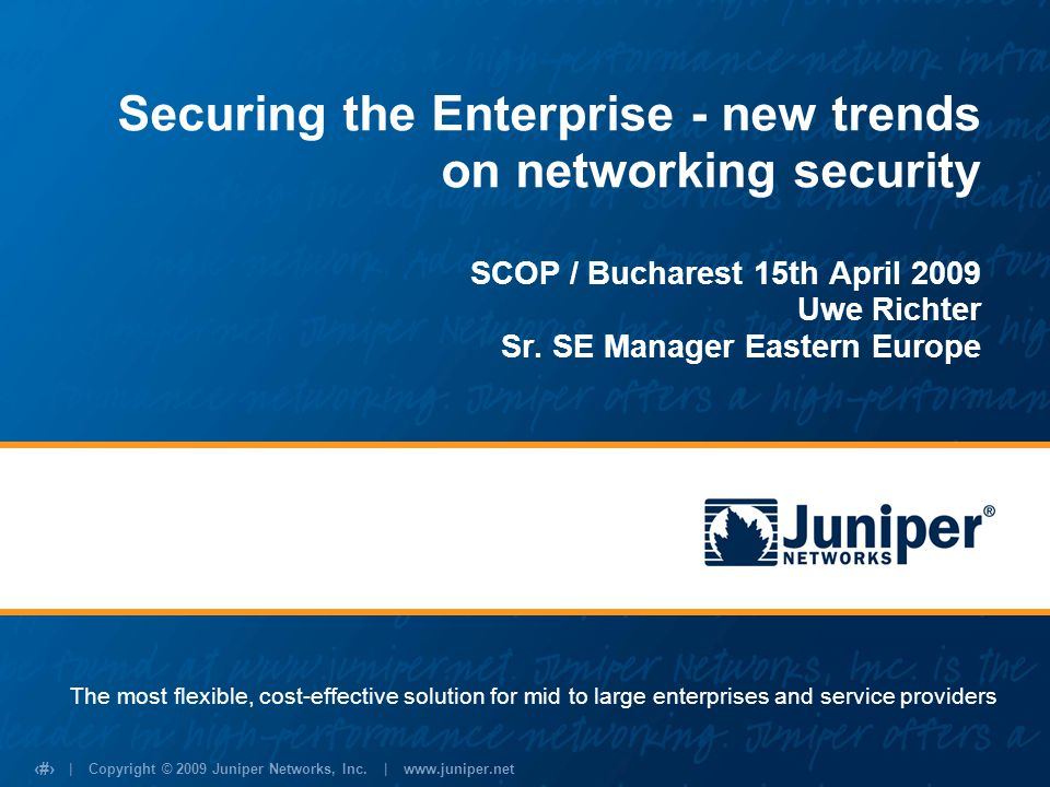 Securing the Enterprise - new trends on networking security SCOP / Bucharest 15th April 2009 Uwe Richter Sr. SE Manager Eastern Europe
