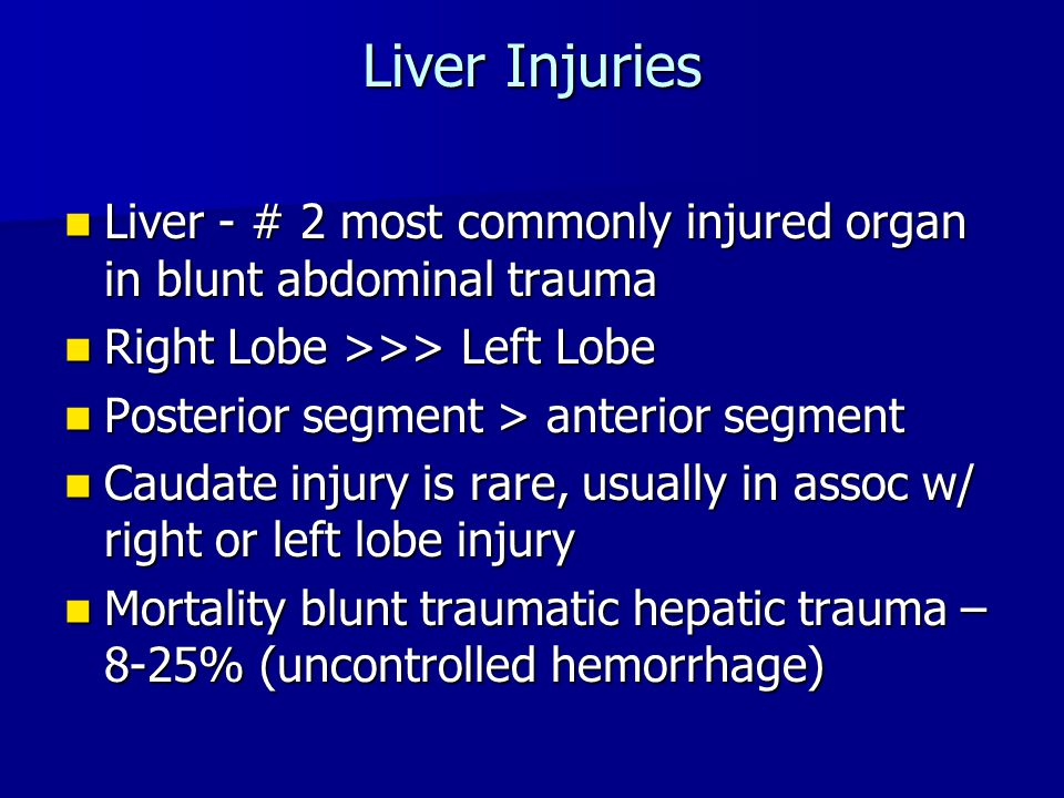 Liver Injuries Liver - # 2 most commonly injured organ in blunt abdominal trauma. Right Lobe >>> Left Lobe.