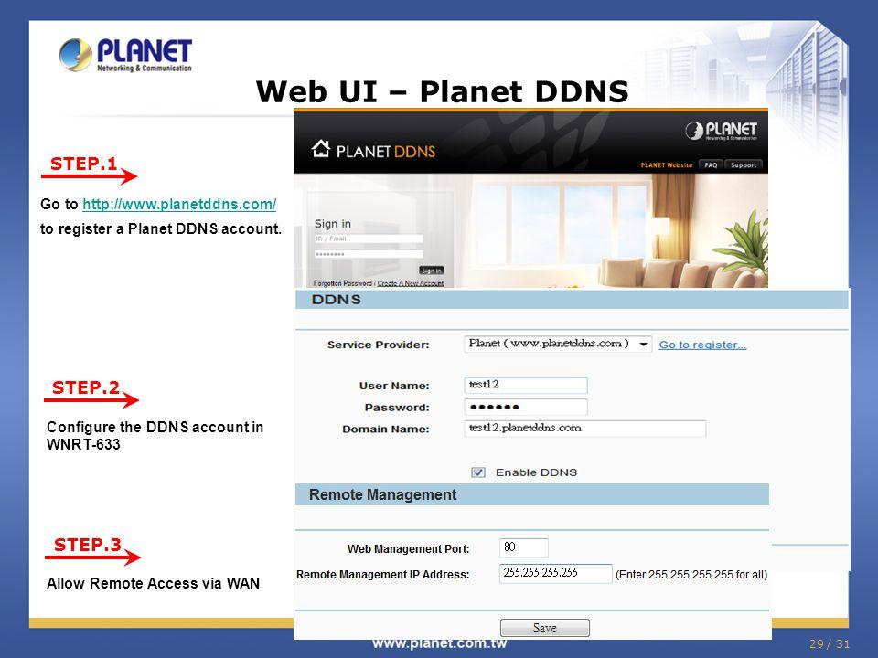 Web UI – Planet DDNS STEP.1. Go to http://www.planetddns.com/ to register a Planet DDNS account. STEP.2.