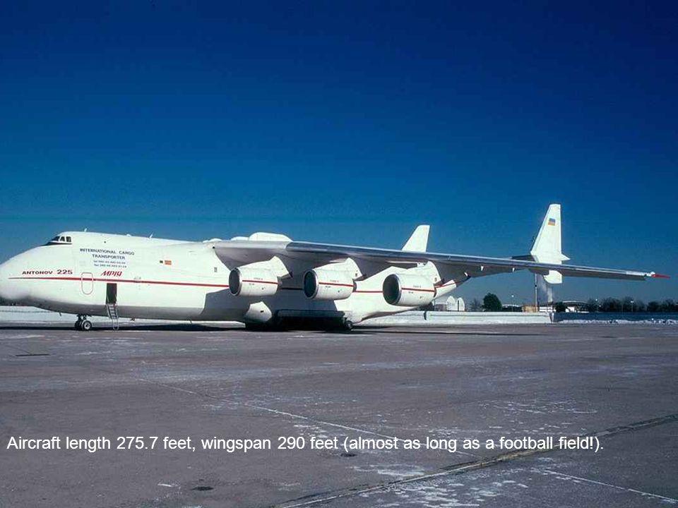 Aircraft length 275.7 feet, wingspan 290 feet (almost as long as a football field!).