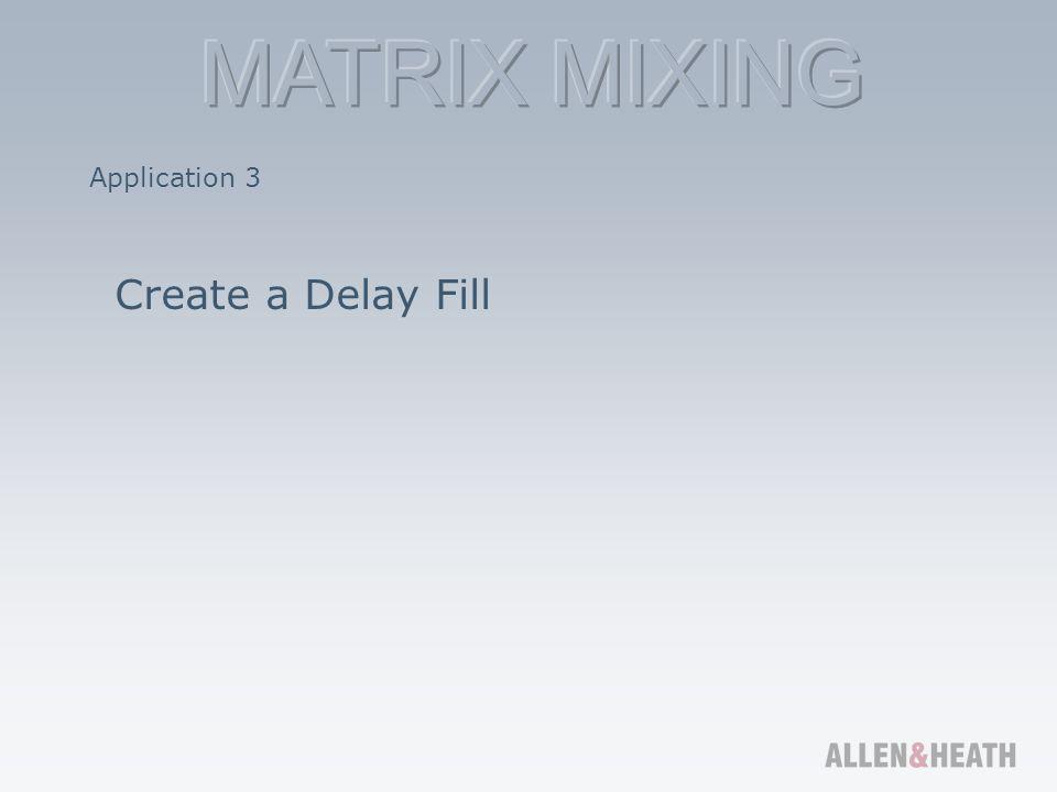 Application 3 Create a Delay Fill