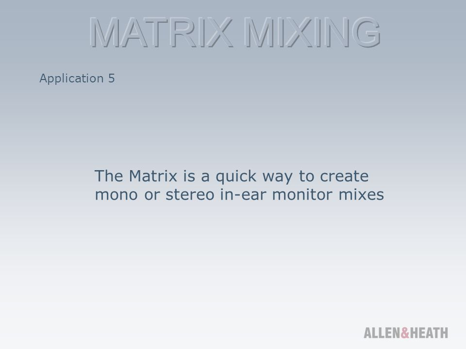 Application 5 The Matrix is a quick way to create mono or stereo in-ear monitor mixes