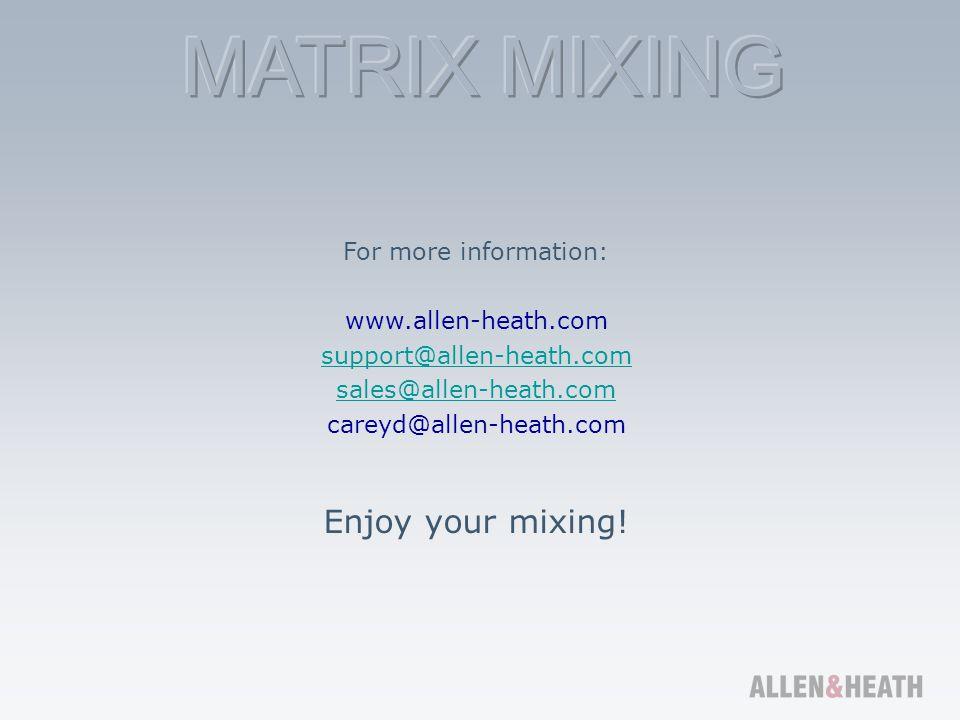 Enjoy your mixing! For more information: www.allen-heath.com