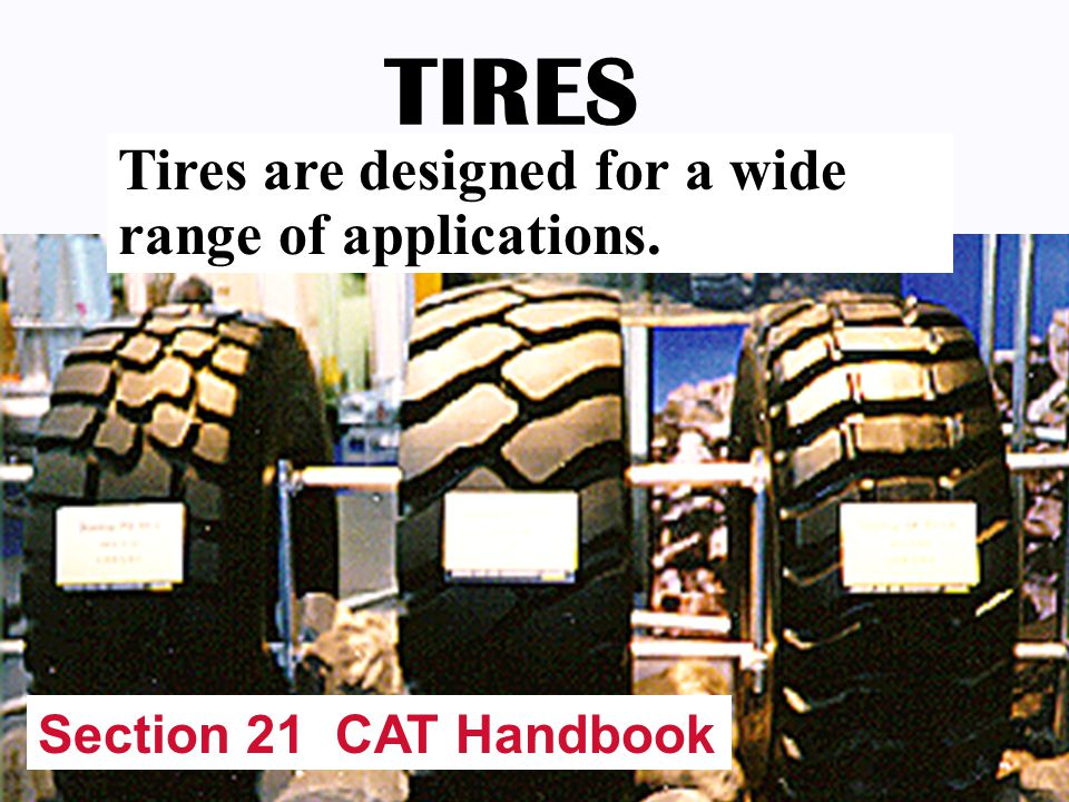 TIRES Tires are designed for a wide range of applications.