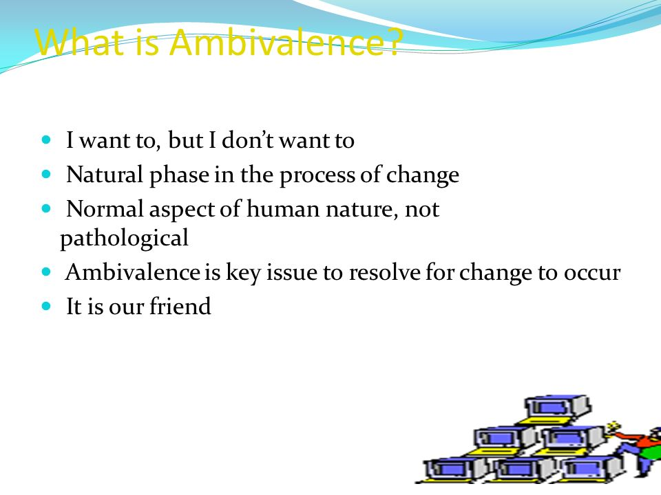 What is Ambivalence I want to, but I don't want to