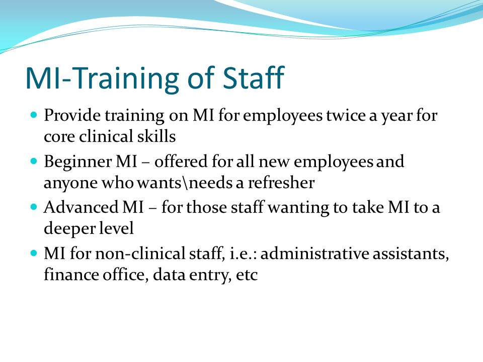 MI-Training of Staff Provide training on MI for employees twice a year for core clinical skills.