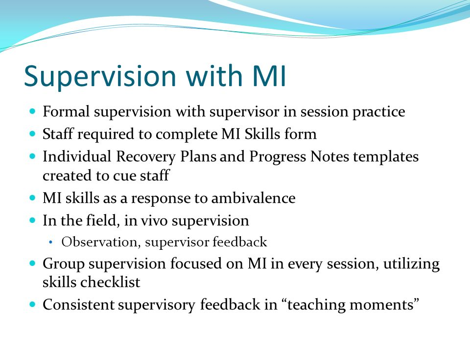 Supervision with MI Formal supervision with supervisor in session practice. Staff required to complete MI Skills form.