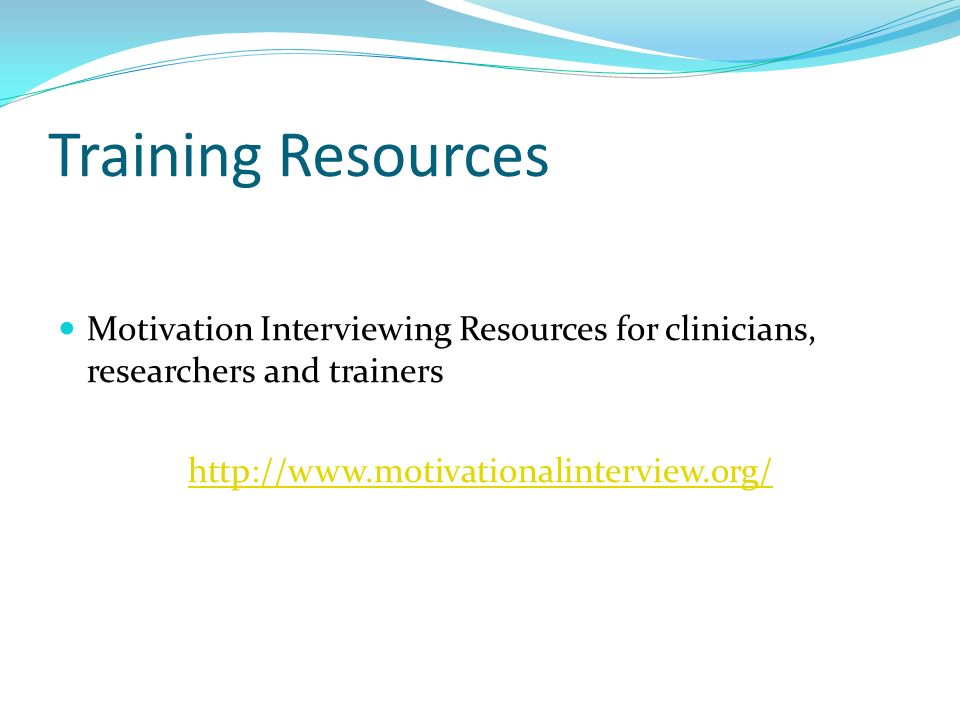 Training Resources Motivation Interviewing Resources for clinicians, researchers and trainers.