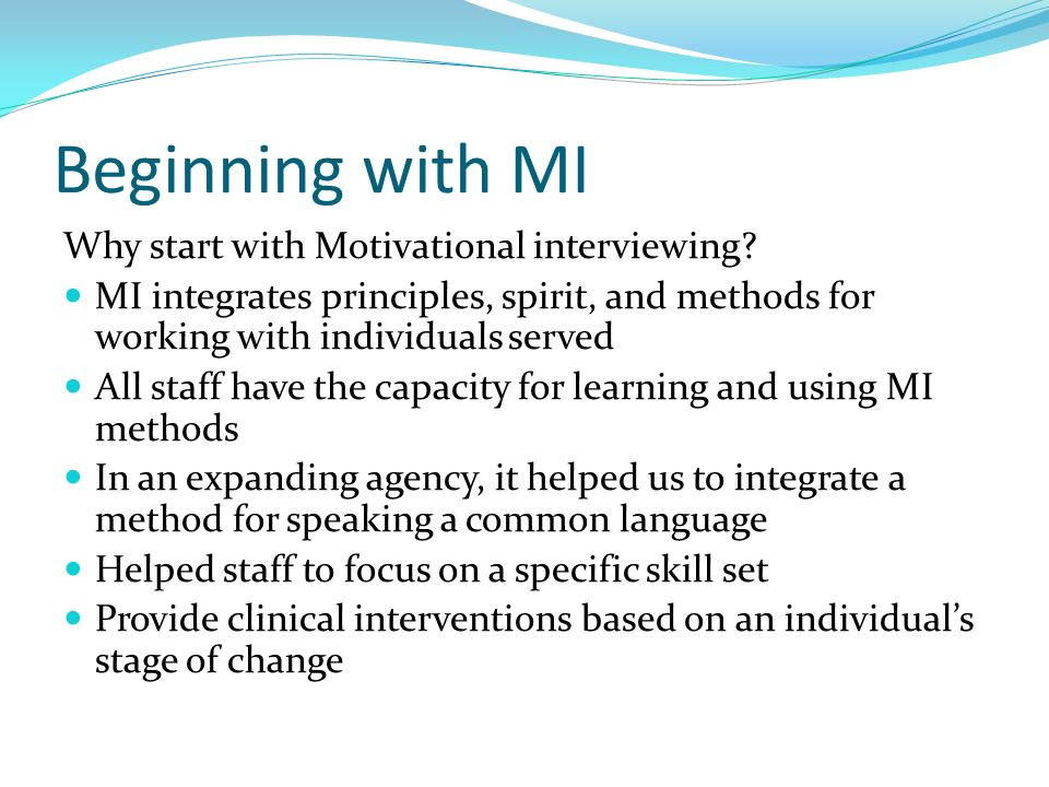 Beginning with MI Why start with Motivational interviewing