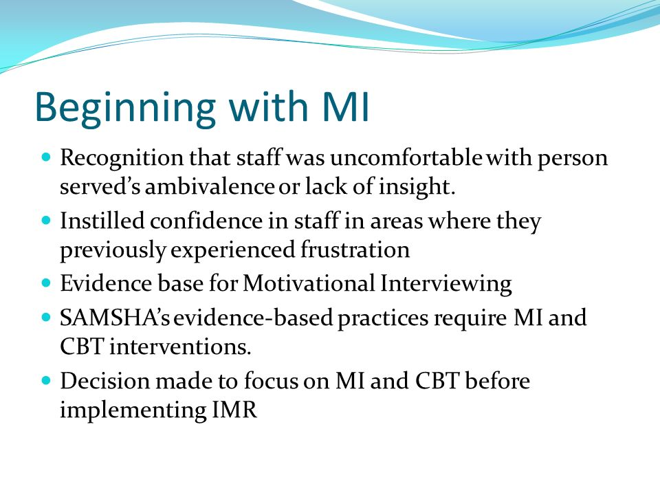 Beginning with MI Recognition that staff was uncomfortable with person served's ambivalence or lack of insight.