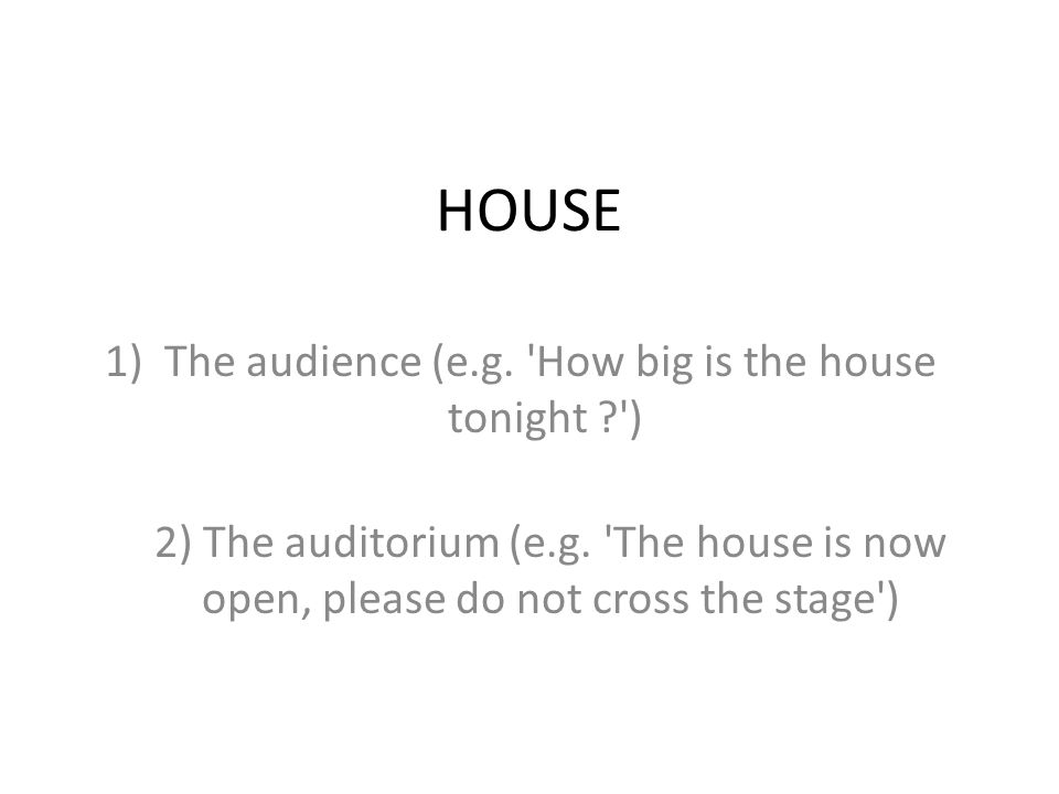 The audience (e.g. How big is the house tonight )