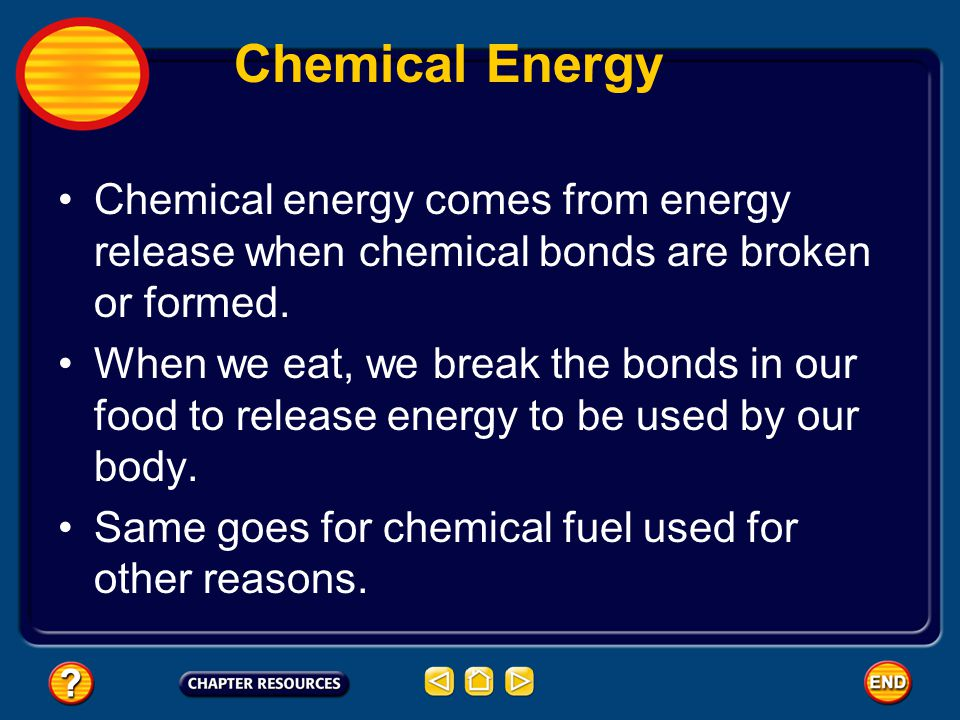 Chemical Energy Chemical energy comes from energy release when chemical bonds are broken or formed.