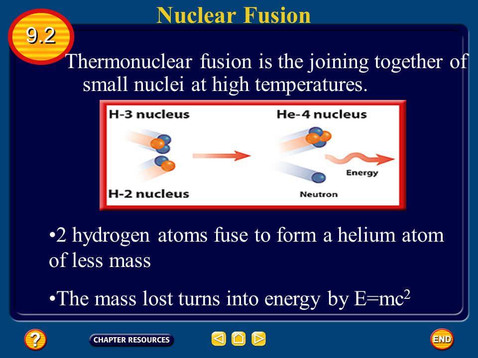 Nuclear Fusion 9.2. Thermonuclear fusion is the joining together of small nuclei at high temperatures.
