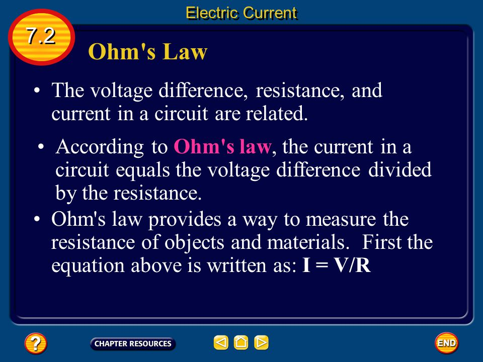 Electric Current 7.2. Ohm s Law. The voltage difference, resistance, and current in a circuit are related.