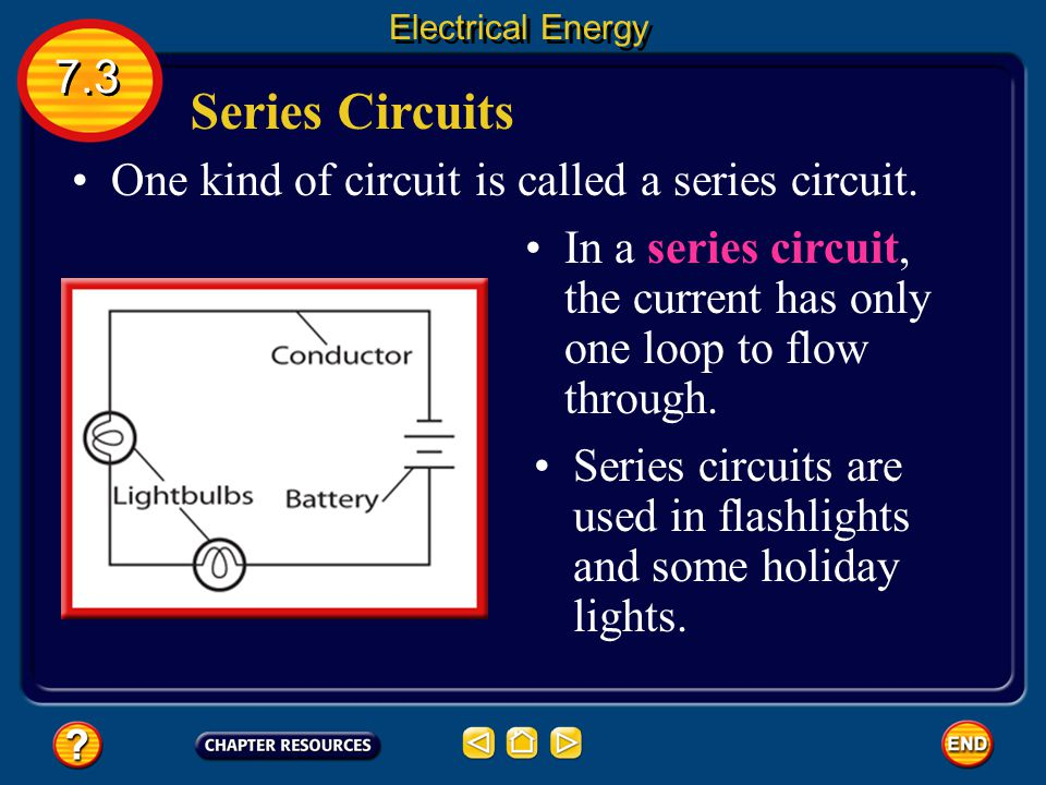Series Circuits 7.3 One kind of circuit is called a series circuit.