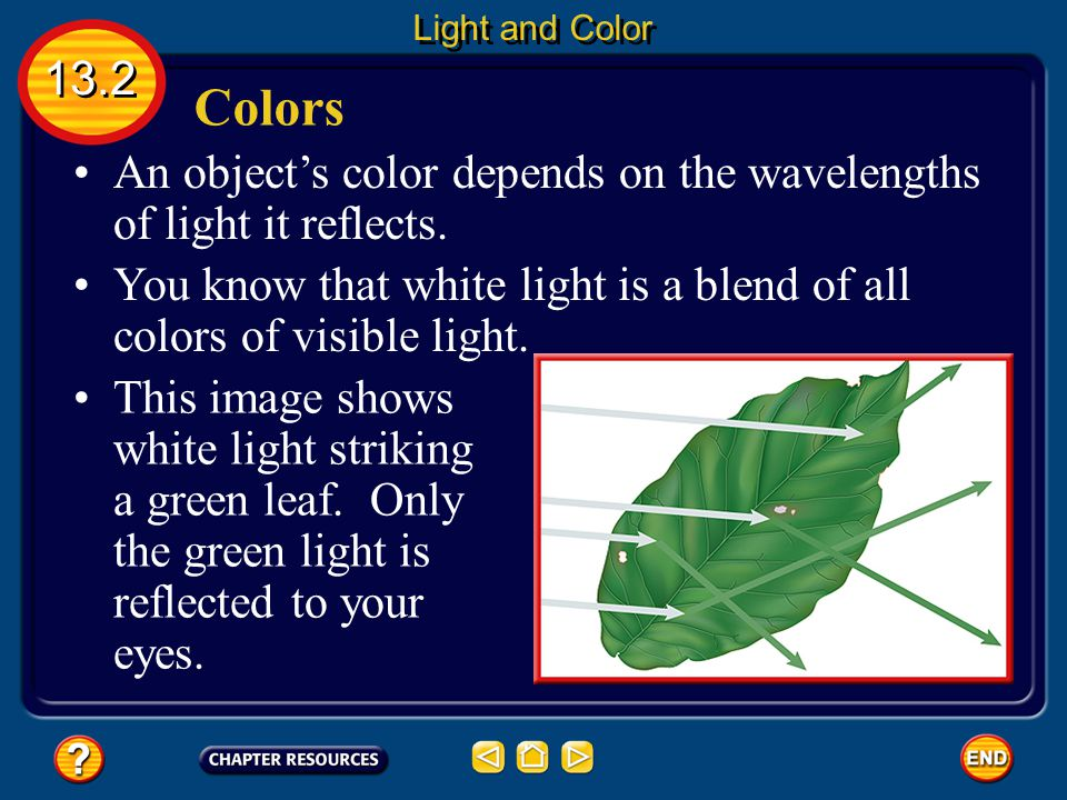 Light and Color 13.2. Colors. An object's color depends on the wavelengths of light it reflects.