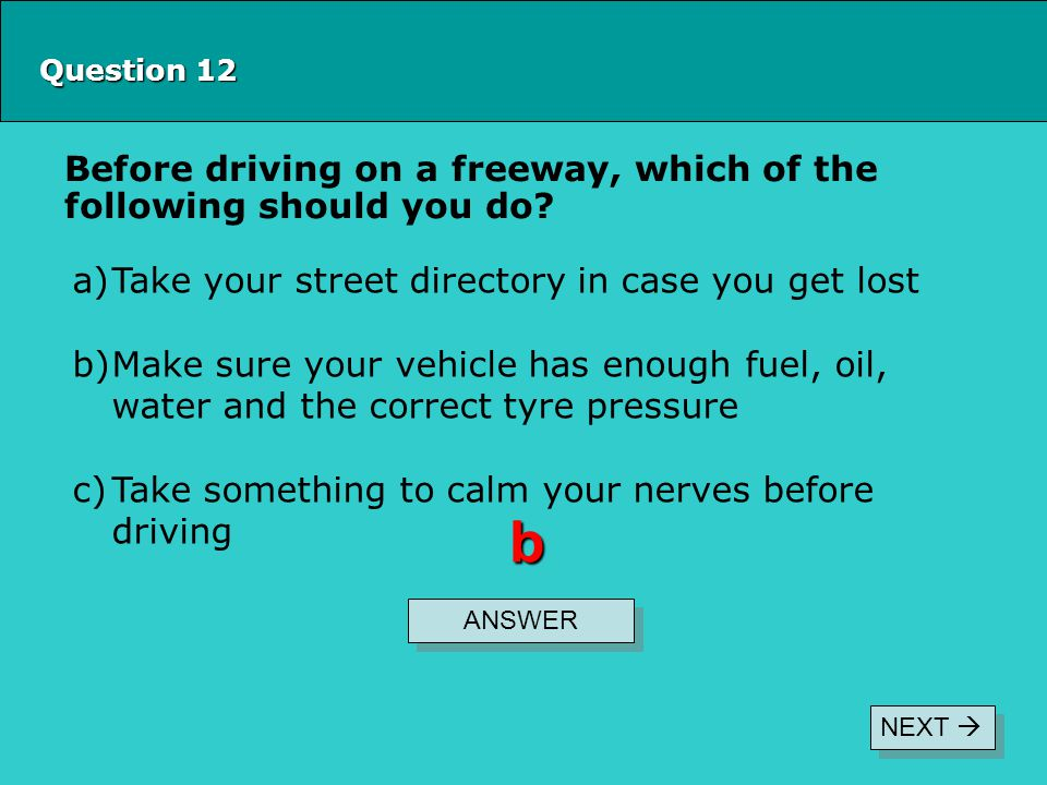 b Before driving on a freeway, which of the following should you do