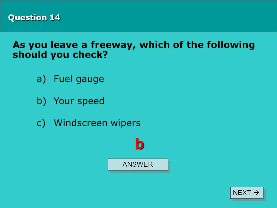 b As you leave a freeway, which of the following should you check
