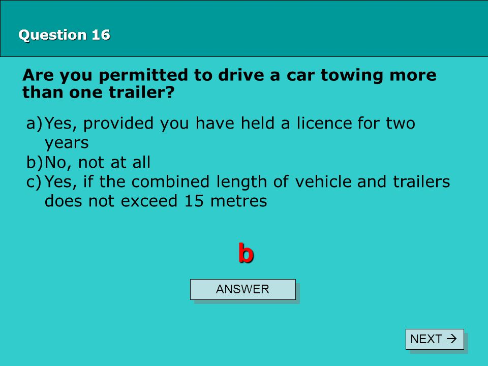 b Are you permitted to drive a car towing more than one trailer