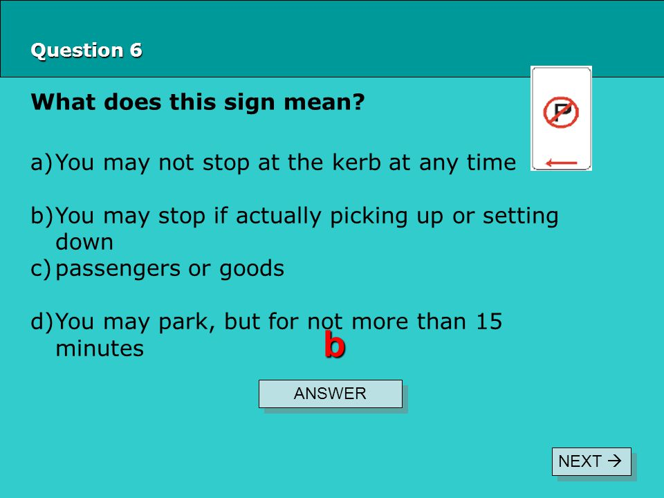 b What does this sign mean You may not stop at the kerb at any time