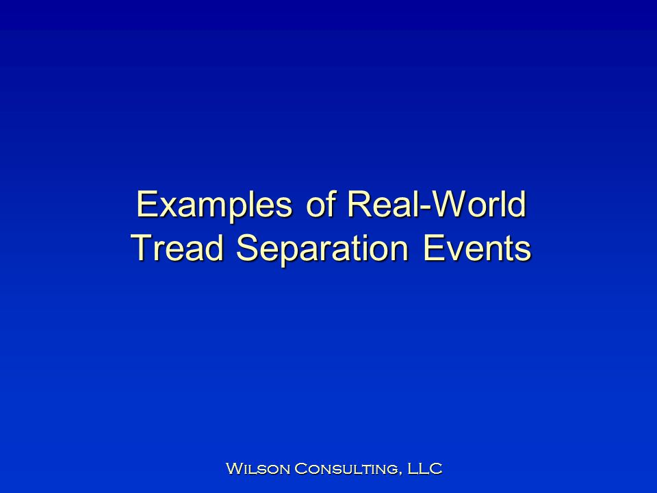 Examples of Real-World Tread Separation Events