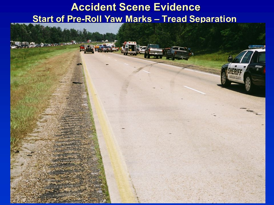 Accident Scene Evidence Start of Pre-Roll Yaw Marks – Tread Separation