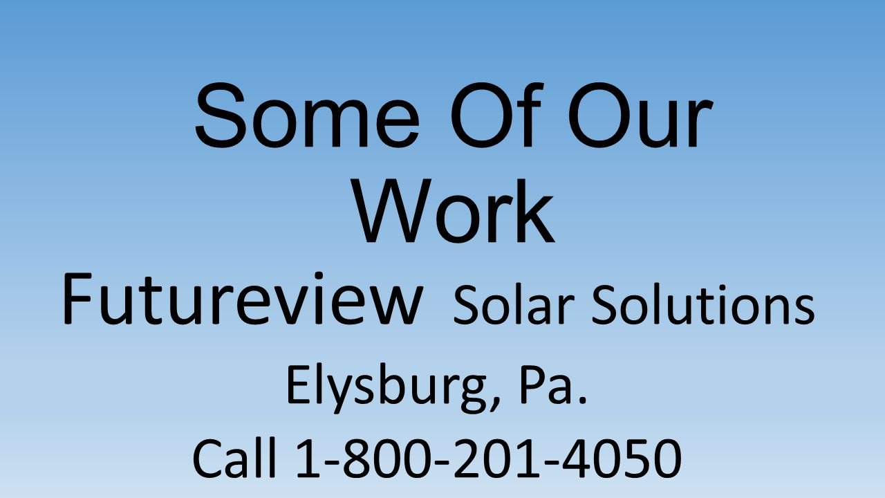 Futureview Solar Solutions Elysburg, Pa. Call 1-800-201-4050