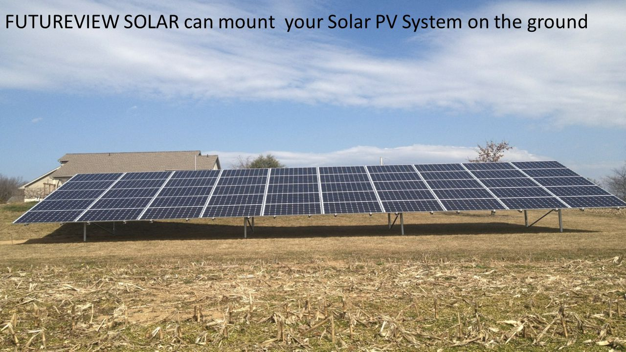 FUTUREVIEW SOLAR can mount your Solar PV System on the ground