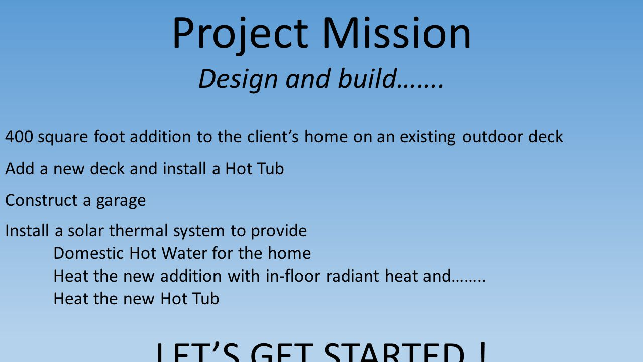 Project Mission LET'S GET STARTED ! Design and build…….