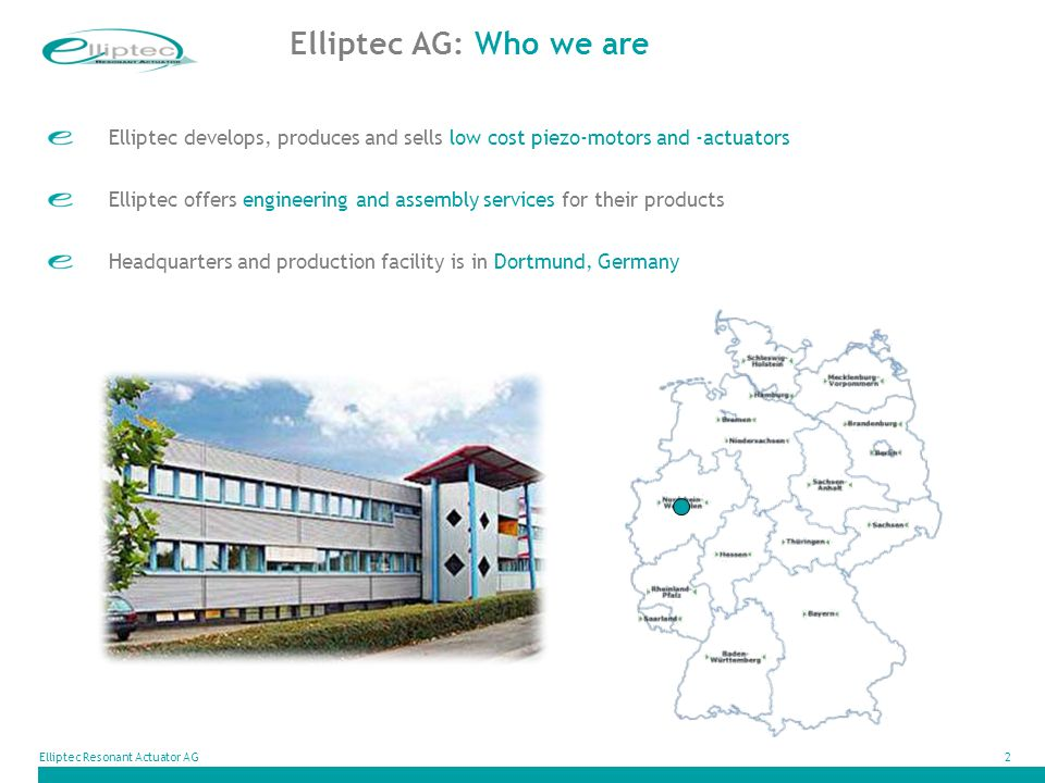 Elliptec AG: Who we are Elliptec develops, produces and sells low cost piezo-motors and -actuators.