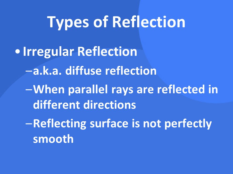 Types of Reflection Irregular Reflection a.k.a. diffuse reflection