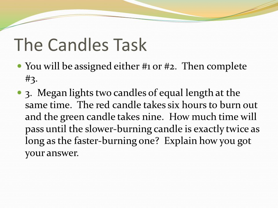 The Candles Task You will be assigned either #1 or #2. Then complete #3.
