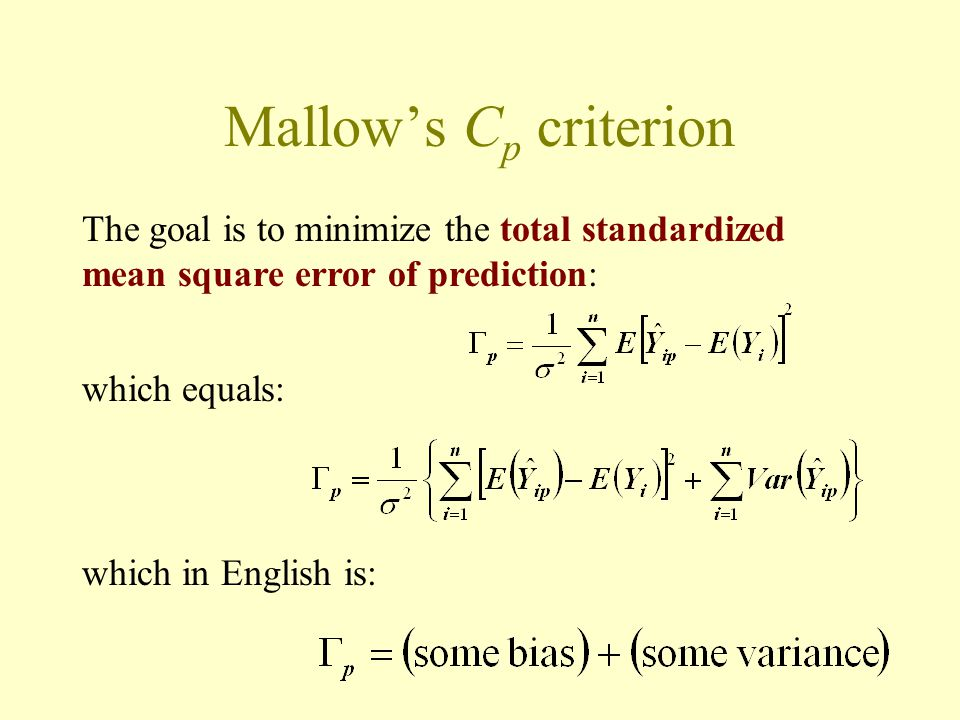 Mallow's Cp criterion The goal is to minimize the total standardized mean square error of prediction: