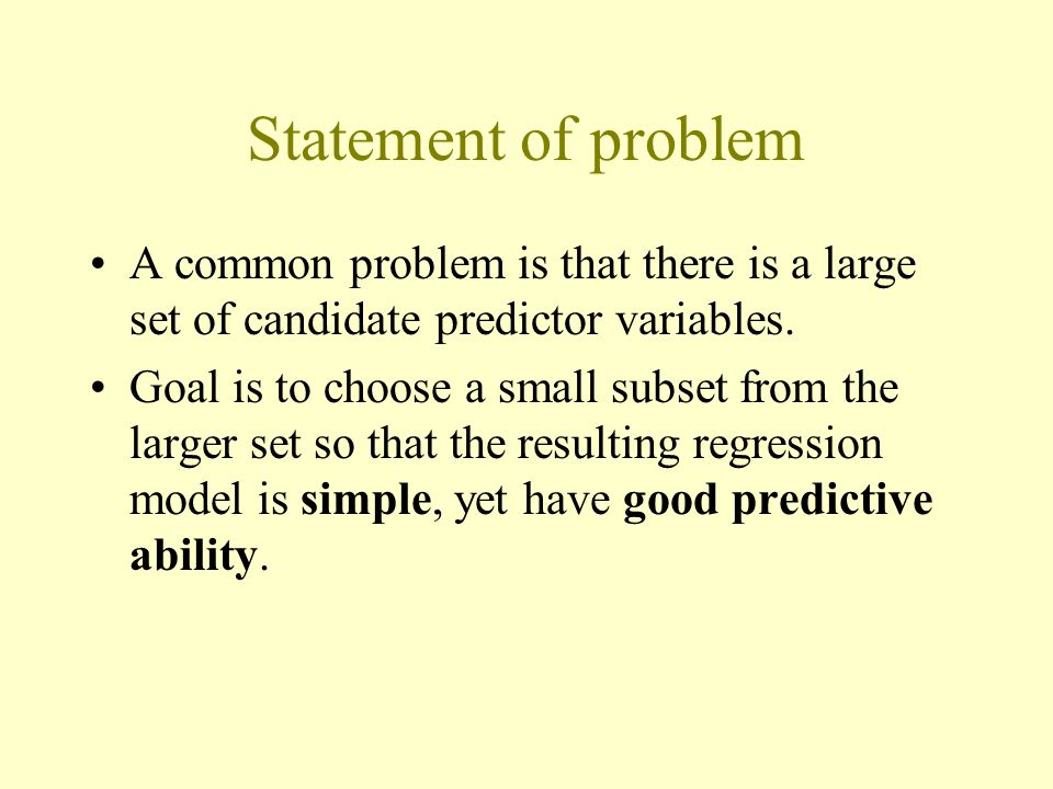 Statement of problem A common problem is that there is a large set of candidate predictor variables.