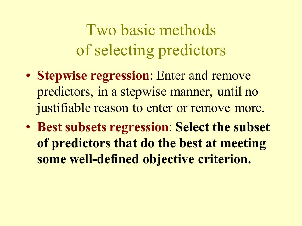 Two basic methods of selecting predictors