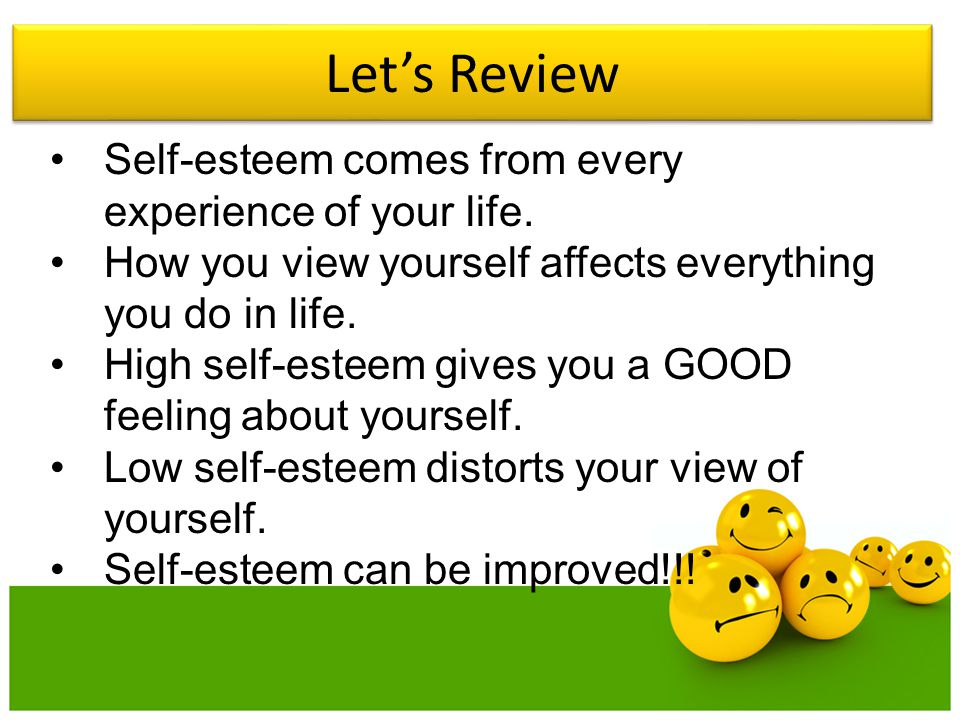 Let's Review Self-esteem comes from every experience of your life.