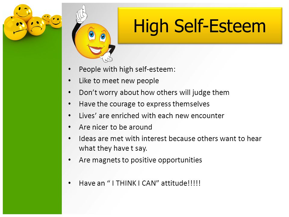 High Self-Esteem People with high self-esteem: Like to meet new people