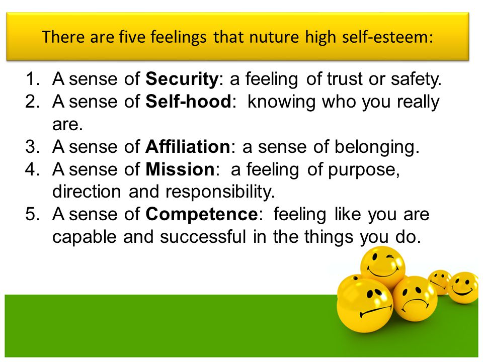 There are five feelings that nuture high self-esteem: