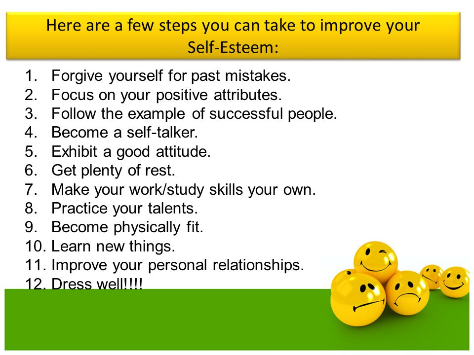 Here are a few steps you can take to improve your Self-Esteem: