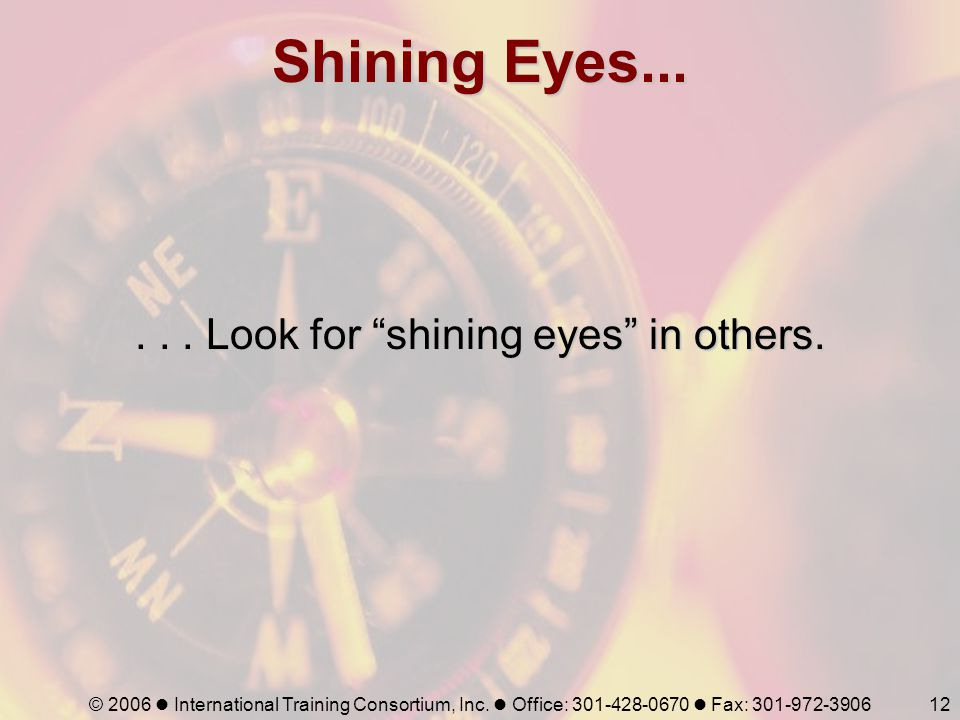 . . . Look for shining eyes in others.