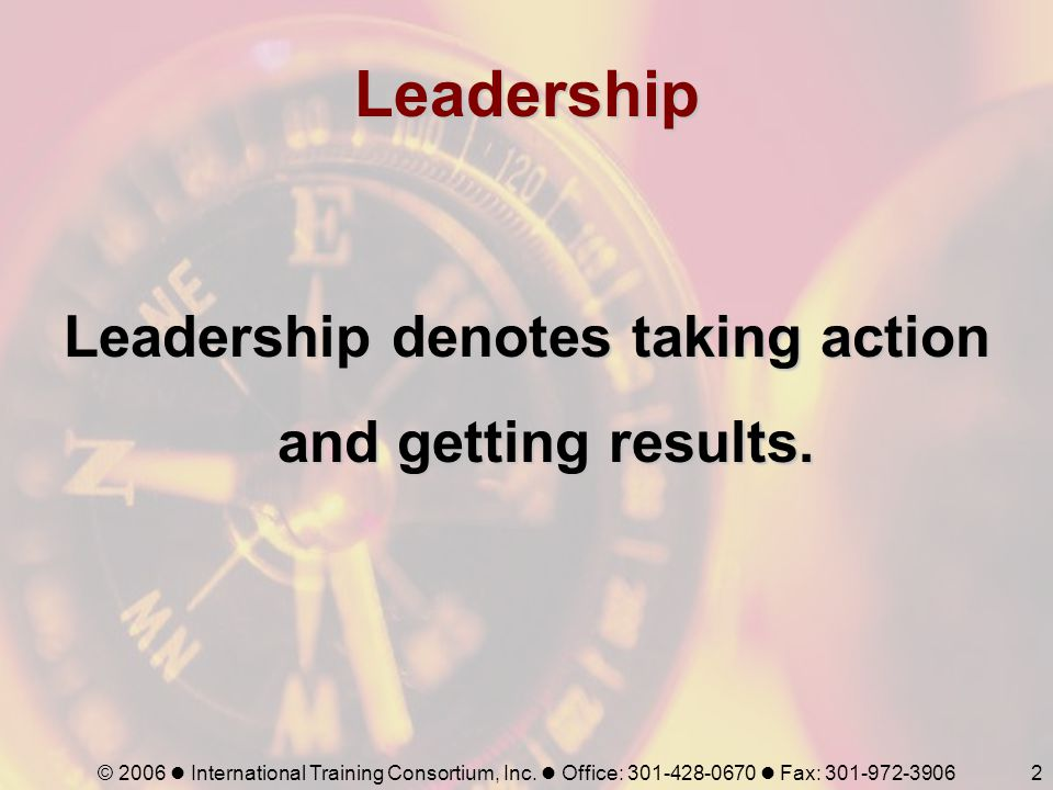 Leadership denotes taking action and getting results.